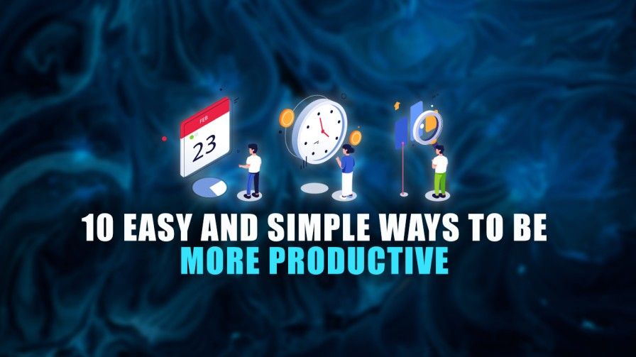 10 Easy And Simple Ways To Be More Productive