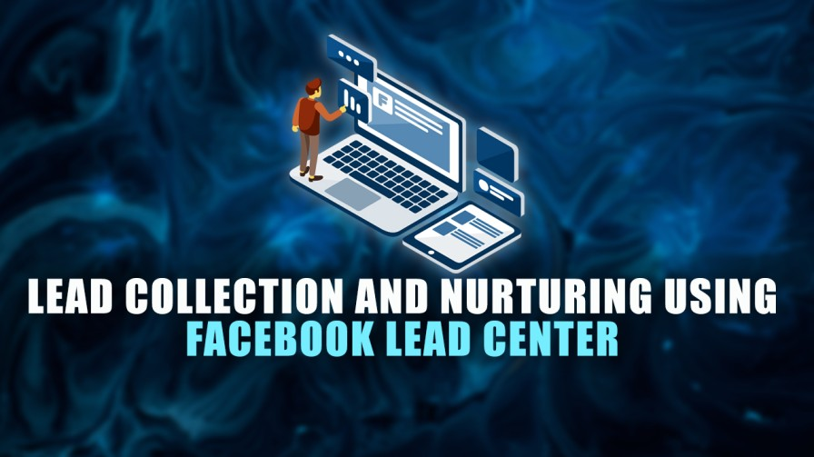 Lead Collection and Nurturing using Facebook Lead Center