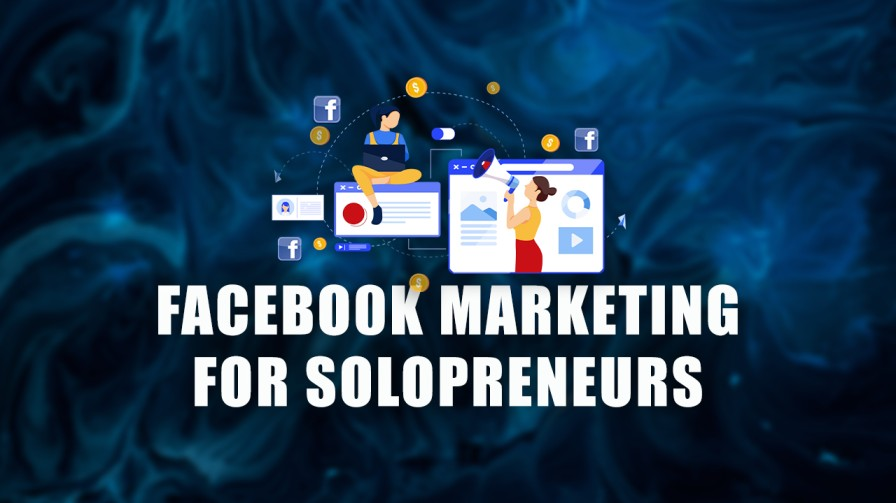 Facebook Marketing for Solopreneurs