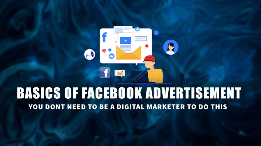 Basics of Facebook Advertisement – You don't need to be a digital marketer to do this!