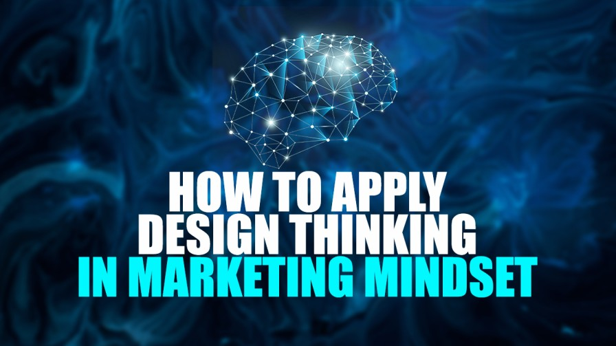 How to Apply Design Thinking in Marketing Mindset for Best Results